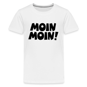 Moin Moin! Teenager T-Shirt - Teenager Premium T-Shirt