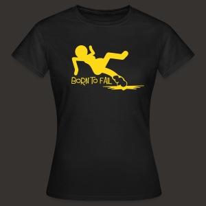 Born to Fail  - Frauen T-Shirt