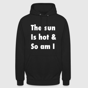 The sun is hot & so am I Sweat-shirts - Sweat-shirt à capuche unisexe