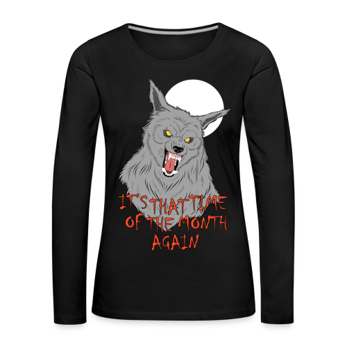 That Time of the Month - Women's Premium Longsleeve - Women's Premium Longsleeve Shirt