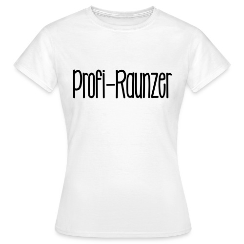 Profi-Raunzer - Frauen T-Shirt