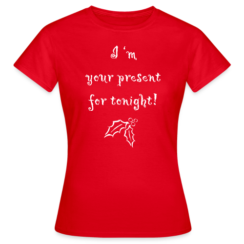 I 'm your present - Women's T-Shirt