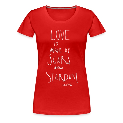 Love is made of scars and stardust. - Frauen Premium T-Shirt
