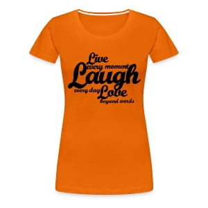 Live every moment Laugh every day Love beyond words - Women's Premium T-Shirt
