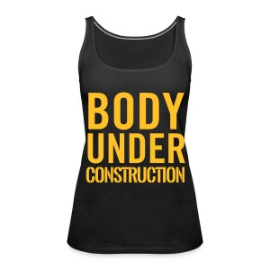 Body under construction Tops - Women's Premium Tank Top