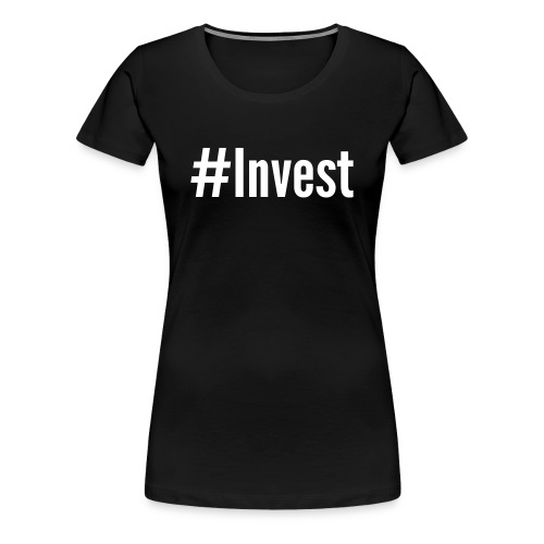 #Invest Shirt - Women's Premium T-Shirt
