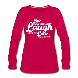 Live every moment Laugh every day Love beyond words - Women's Premium Longsleeve Shirt