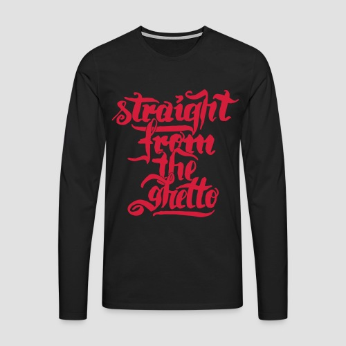 straight from the ghetto - Männer Premium Langarmshirt