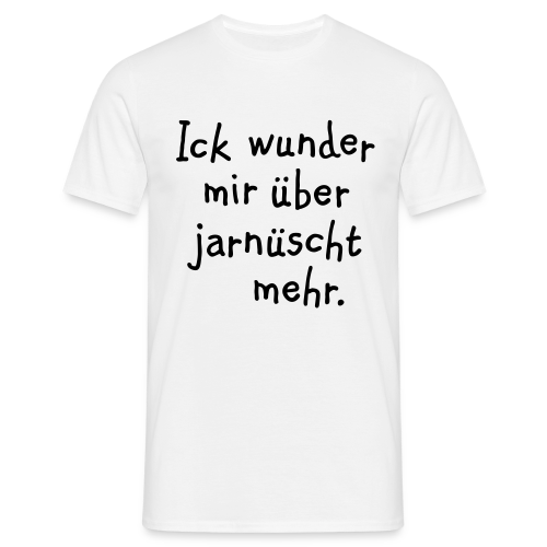 Ick wunder mir über jarnüscht mehr - Berlin T-Shirt - Männer T-Shirt