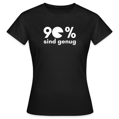 90 Prozent sind genug - Frauen - Frauen T-Shirt