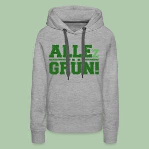 ALLEz GRÜN! - Frauen Premium Kapuzenpullover - freie Farbauswahl - Frauen Premium Hoodie