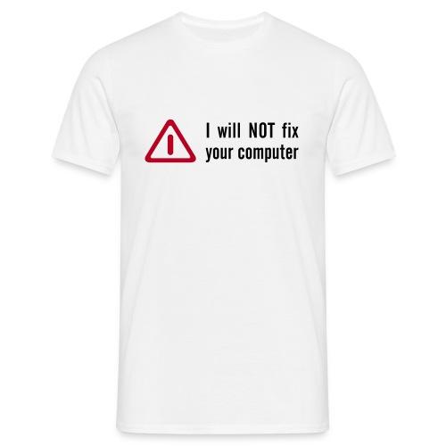 I will NOT fix your computer. - Männer T-Shirt