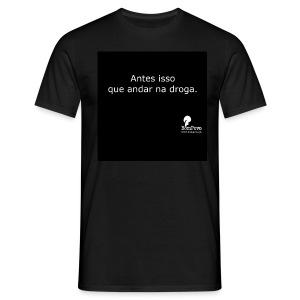Antes isso que andar na droga - Men's T-Shirt
