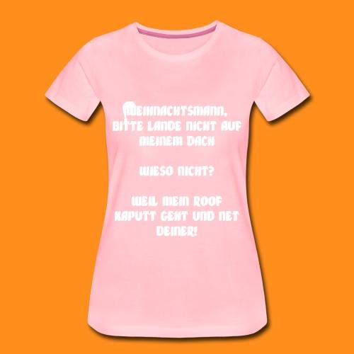 Weil mein Roof kaputt geht und net deiner! Frauen-Shirt - Frauen Premium T-Shirt