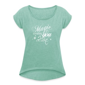 Girls Boyfriend Shirt | mint/white | Magic is something you make - Frauen T-Shirt mit gerollten Ärmeln
