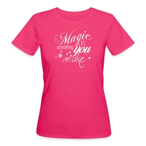 Girls Bio Shirt | neonberry/white | Magic is something you make - Frauen Bio-T-Shirt