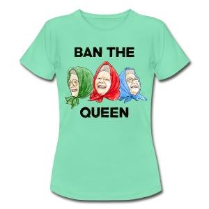 Ban The Queen - Women's T-Shirt