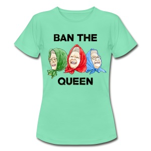 Ban The Queen - Women's T-Shirt
