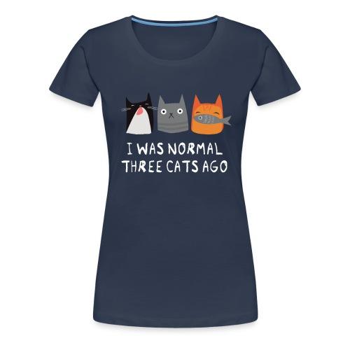 I Was Normal Three Cats Ago - Frauen Premium T-Shirt
