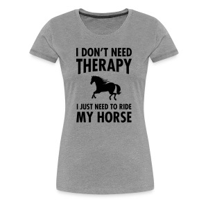 Therapy - Riding My Horse T-Shirts - Frauen Premium T-Shirt