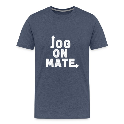 Jog on mate White Text - Men's Premium T-Shirt
