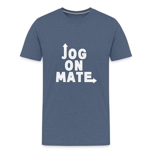 Jog on mate White Text - Men's Premium T-Shirt
