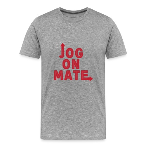 Jog On Mate Red Text - Men's Premium T-Shirt