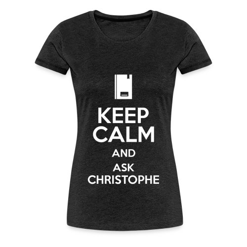 Keep calm and ask Christophe - Femme - T-shirt Premium Femme