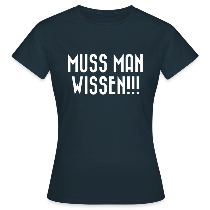muss man wissen t shirt spreadshirt. Black Bedroom Furniture Sets. Home Design Ideas