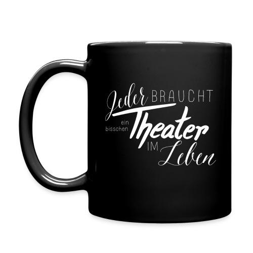 Jeder braucht ein bisschen Theater im Leben - Tasse einfarbig
