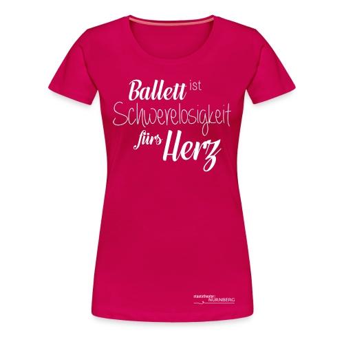 Ballett ist Schwerelosigkeit fürs Herz - Frauen Premium T-Shirt