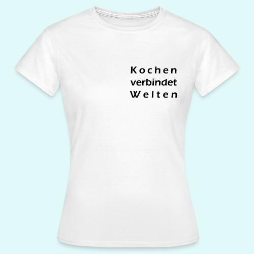 Kochen verbindet Welten ... - Frauen T-Shirt
