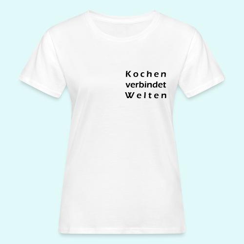 Kochen verbindet Welten ... - Frauen Bio-T-Shirt