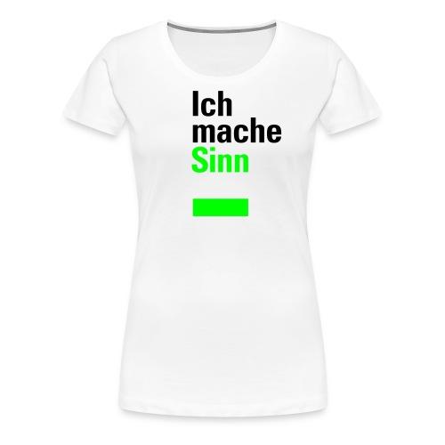 Ich mache Sinn, Ws T-Shirt - Frauen Premium T-Shirt