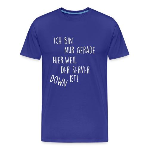 Ich bin nur gerade hier... - Männer Premium T-Shirt