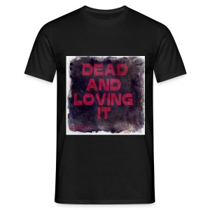 Dead And Loving It T-Shirt - Miesten t-paita