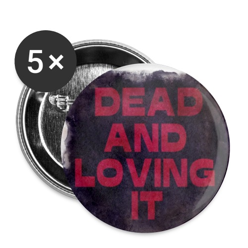 Dead And Loving It Buttons - Rintamerkit pienet 25 mm