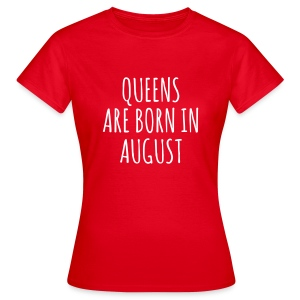Queens are born in August T-shirts - Vrouwen T-shirt