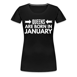 Queens are born in January T-shirts - Vrouwen Premium T-shirt