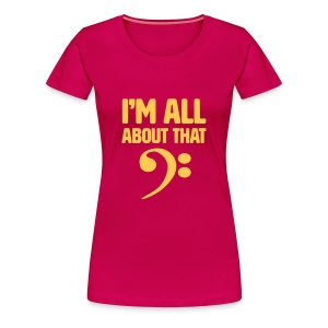 I'm all about that bass  - Women's Premium T-Shirt