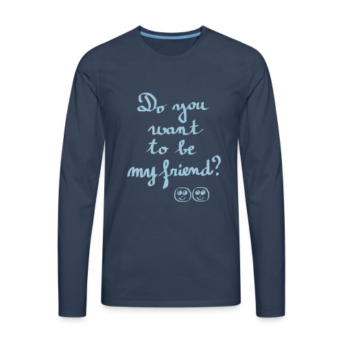 Do you want to be my friend ? - T-shirt manches longues Premium Homme