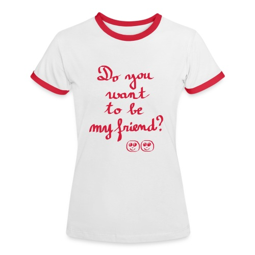 Do you want to be my friend ? - T-shirt contrasté Femme