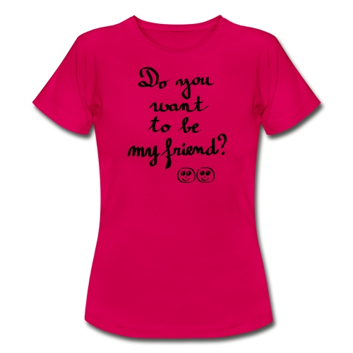 Do you want to be my friend ? - T-shirt Femme
