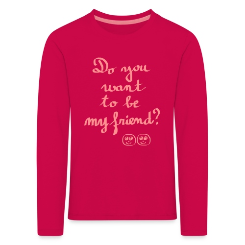 Do you want to be my friend ? - T-shirt manches longues Premium Enfant