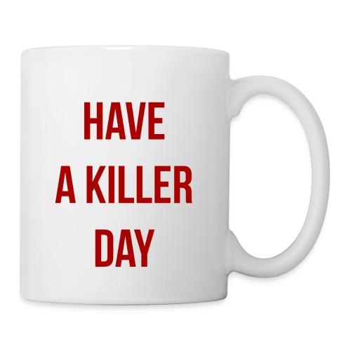 Have a killer day - Mug blanc