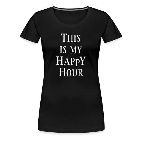 My Happy Hour - Frauen Premium T-Shirt
