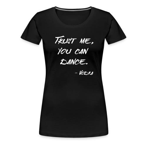 Trust Me Vodka - Frauen Premium T-Shirt