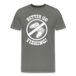 Better go fishing! - Männer Premium T-Shirt
