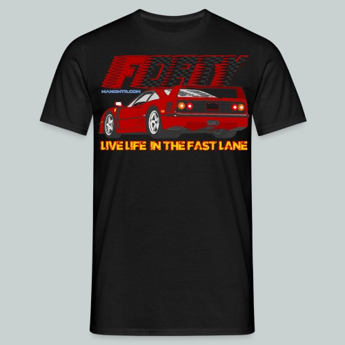 LIVE LIFE IN THE FAST LANE:  Forty - Men's T-Shirt