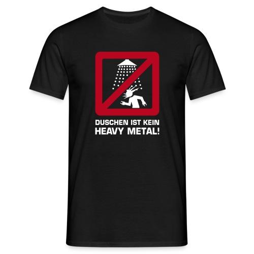 Duschen ist kein Heavy Metal - Men's T-Shirt